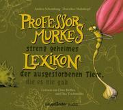 Professor Murkes streng geheimes Lexikon der ausgestorbenen Tiere, die es nie gab