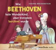 Abenteuer Klassik Wie Beethoven kein Wunderkind, aber doch berühmt wurde