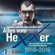 Altes vom Hexxer - Geschichten aus 50 Jahren Handball-Bundesliga