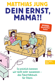 Dein Ernst, Mama?