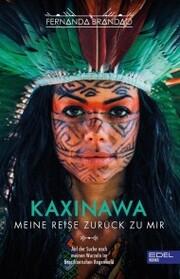 Kaxinawa - Meine Reise zurück zu mir