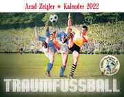 Traumfußball - Der Arnd-Zeigler-Kalender 2022