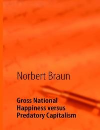 Gross National Happiness versus Predatory Capitalism