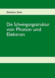 Die Schwingungsstruktur von Photon und Elektron