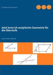 Jetzt lerne ich analytische Geometrie für die Oberstufe