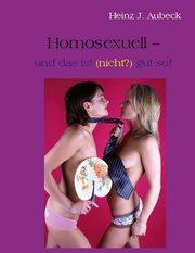 Homosexuell - und das ist (nicht?) gut so!