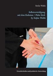 Selbstverteidigung mit dem Kubotan/Palm Stick by Stefan Wahle