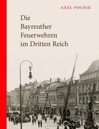 Die Bayreuther Feuerwehren im Dritten Reich