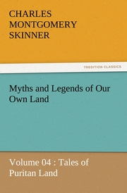 Myths and Legends of Our Own Land - Volume 04 : Tales of Puritan Land