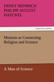 Monism as Connecting Religion and Science A Man of Science