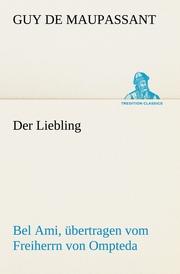 Der Liebling (Bel Ami, übertragen vom Freiherrn von Ompteda)