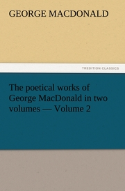 The poetical works of George MacDonald in two volumes, Volume 2