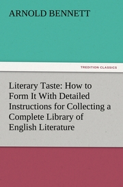 Literary Taste: How to Form It With Detailed Instructions for Collecting a Complete Library of English Literature