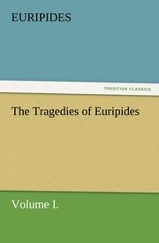 The Tragedies of Euripides, Volume I.