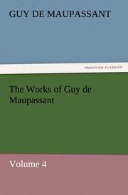 The Works of Guy de Maupassant, Volume 4