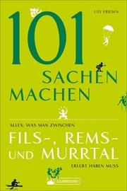 101 Sachen machen - Alles, was man zwischen Fils-, Rems- und Murrtal erlebt haben muss