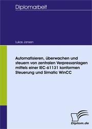 Automatisieren, überwachen und steuern von zentralen Verpressanlagen mittels einer IEC-61131 konformen Steuerung und Simatic WinCC