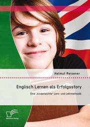 Englisch Lernen als Erfolgsstory: Eine 'kinderleichte' Lern- und Lehrmethodik