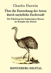 Über die Entstehung der Arten durch natürliche Zuchtwahl