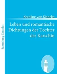 Leben und romantische Dichtungen der Tochter der Karschin