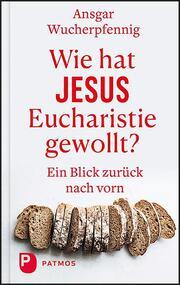 Wie hat Jesus Eucharistie gewollt?