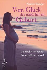 Vom Glück der natürlichen Geburt