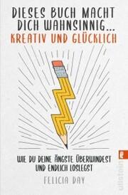 Dieses Buch macht dich wahnsinnig ... kreativ und glücklich