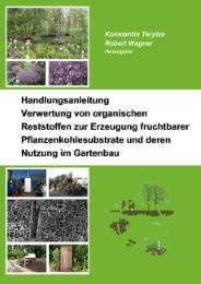Handlungsanleitung - Verwertung von organischen Reststoffen zur Erzeugung fruchtbarer Pflanzenkohlesubstrate und deren Nutzung im Gartenbau