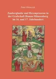 Zauberglaube und Hexenprozesse in der Grafschaft Hanau-Münzenberg im 16. und 17. Jahrhundert