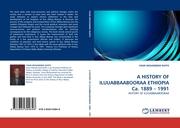 A HISTORY OF ILUUABBAABOORAA ETHIOPIA Ca. 1889 - 1991