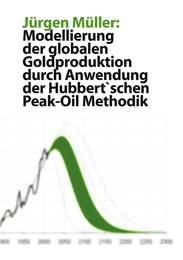 Modellierung der globalen Goldproduktion durch Anwendung der Hubbert'schen Peak-Oil Methodik