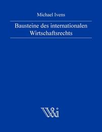 Bausteine des internationalen Wirtschaftsrechts