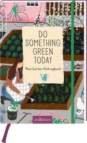 Do something green today - Mein Garten-Eintragbuch