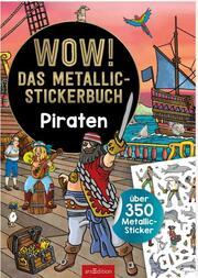 WOW! Das Metallic-Stickerbuch - Piraten