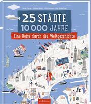 25 Städte, 10 000 Jahre - Eine Reise durch die Weltgeschichte