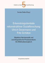 Erkenntnispotentiale rekonstruktiver Sozialforschung: Ulrich Oevermann und Fritz Schütze