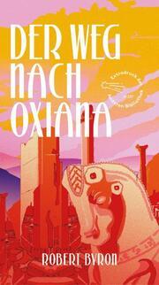 Der Weg nach Oxiana