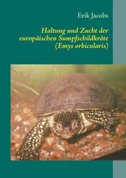Haltung und Zucht der europäischen Sumpfschildkröte (Emys orbicularis)