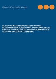 Palladium-katalysierte Kreuzkupplungs-Reaktionen zum Aufbau von C-Disacchariden und Studien zur intramolekularen Oxycyanierungs-Reaktion ungesättigter Systeme