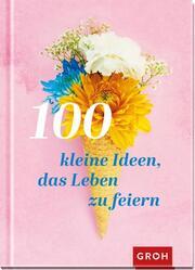 100 kleine Ideen, das Leben zu feiern