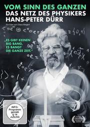 Vom Sinn des Ganzen - Das Netz des Physikers Hans-Peter Dürr
