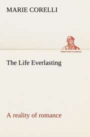 The Life Everlasting; a reality of romance