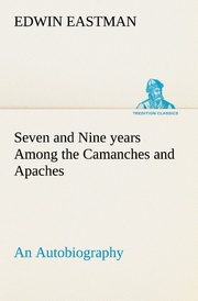 Seven and Nine years Among the Camanches and Apaches An Autobiography