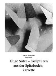 Hugo Suter - Skulpturen aus der Spitzbodenkarrette