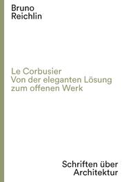 Le Corbusier. Von der eleganten Lösung zum offenen Werk
