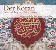 Der Koran - Seine wichtigsten Botschaften