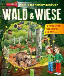 Mein Taschenlampenbuch: Wald & Wiese
