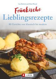 Fränkisch kochen: Fränkische Lieblingsrezepte von Sauerbraten bis zur Gold und Silbertorte. Die besten Rezepte der fränkischen Küche. Das fränkische Kochbuch für jeden Haushalt.