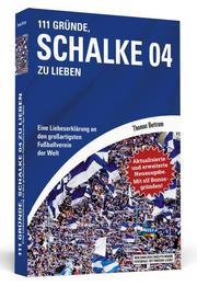 111 Gründe, Schalke 04 zu lieben - Erweiterte Neuausgabe mit 11 Bonusgründen!