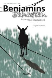 Benjamins Schatten. Befreiung aus Co-Abhängigkeit und destruktiven Beziehungen. Eine therapeutische Fabel - Cover